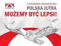 """X Kongres Obywatelski""""Polska jutra. Możemy być lepsi"""""""
